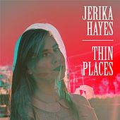 Thin Places by Jerika Hayes