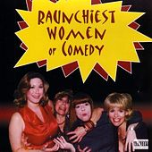 Raunchiest Women in Comedy by Various Artists