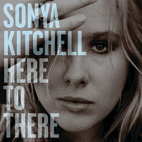Here To There - Single by Sonya Kitchell