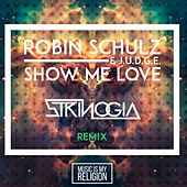 Show Me Love (Strinogia Remix) by Robin Schulz