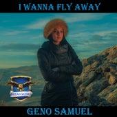 I Wanna Fly Away by Geno Samuel