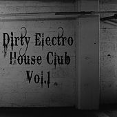 Dirty Electro House Club, Vol. 1 von Various Artists