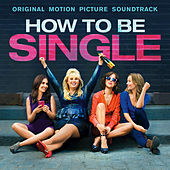 How To Be Single: Original Motion Picture Soundtrack by Various Artists