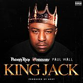 King Jack (feat. Freeway & Paul Wall) - Single von Philthy Rich