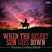 When the Desert Sun Goes Down - Western Cowboy Ballads by Various Artists