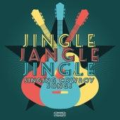 Jingle, Jangle, Jingle - Singing Cowboy Songs by Various Artists