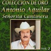 Coleccion de Oro, Vol. 2: Señorita Cantinera by Antonio Aguilar