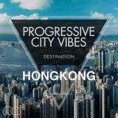 Progressive City Vibes - Destination Hongkong by Various Artists