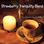 Strawberry Tranquility Blend: Tea Room Music, Vol.1 von Various Artists