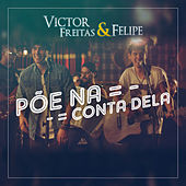 Põe na Conta Dela de Victor Freitas & Felipe