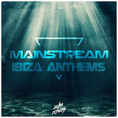 Mainstream Ibiza Anthems by Various Artists