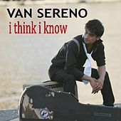 I Think I Know by Van Sereno