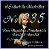 Bach in Musical Box 235 / Anna Magdalena Notenbuchlein BWV508-518 by Shinji Ishihara
