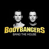 Bang the House de Bodybangers