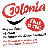 Coolonia - Kölle is cool - Party von Freitag auf Montag - Die Karneval Schlager Nacht 2016 (Leev Marie feier mit mir die kölsche Jung geiles Leben Party bis Ham kummst) von Various Artists