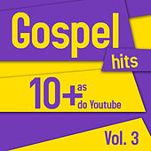 Gospel Hits - As 10 + do Youtube Vol 3 de Various Artists
