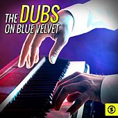 The Dubs on Blue Velvet by The Dubs