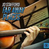 Far Away Places by Jo Stafford