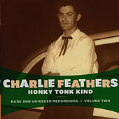 Honky Tonk Kind: Rare and Unissued Recordings Vol. 2 by Charlie Feathers