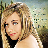 Prelude...The Best of Charlotte Church van Charlotte Church