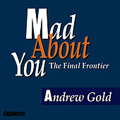 Mad About You (the Final Frontier) de Andrew Gold