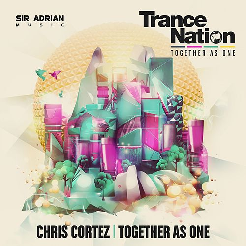 Together As One (Trance Nation 2016 Anthem) by Chris Cortez