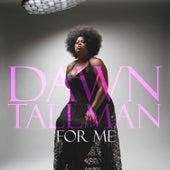 For Me by Dawn Tallman