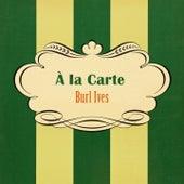 À La Carte by Burl Ives