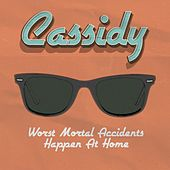 Worst Mortal Accidents Happen at Home de Cassidy