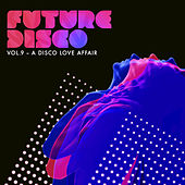 Future Disco, Vol. 9 - A Disco Love Affair de Various Artists
