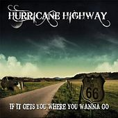 If It Gets You Where You Wanna Go de Hurricane Highway
