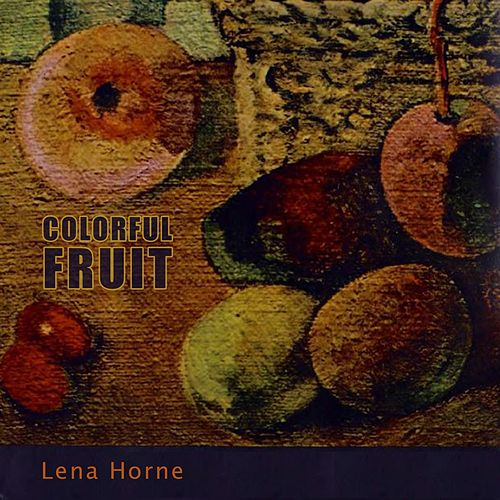 Colorful Fruit de Lena Horne