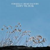 Dawn 'til Dusk by Tom Kelly's Music Factory