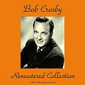 Bob Crosby Remastered Collection (Remastered 2016) by Bob Crosby
