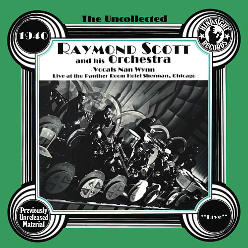 The Uncollected: Raymond Scott And His Orchestra by Raymond Scott