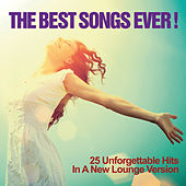 The Best Songs Ever! (25 Unforgettable Hits in a New Lounge Version) de Various Artists