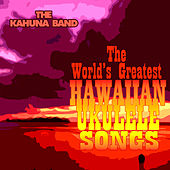 The World's Greatest Hawaiian Ukulele Songs by The Kahuna Band