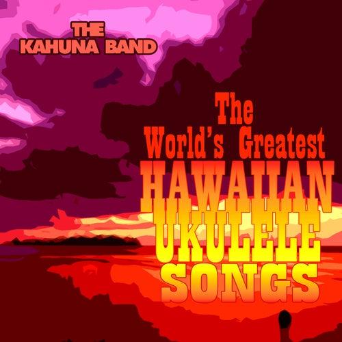 The World's Greatest Hawaiian Ukulele Songs by The Kahuna Band