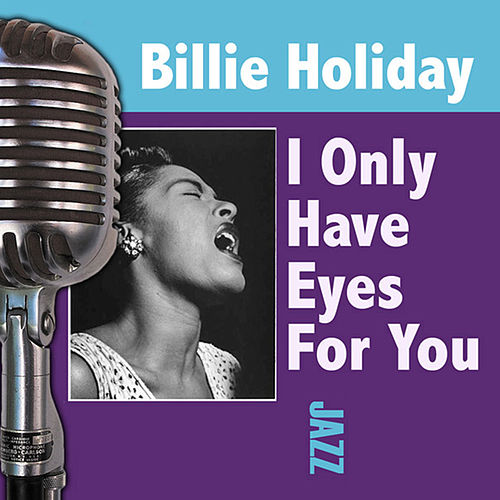 I Only Have Eyes For You by Billie Holiday