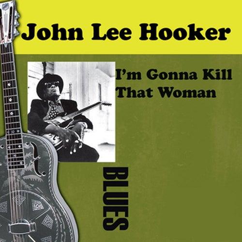 I'm Gonna Kill That Woman by John Lee Hooker