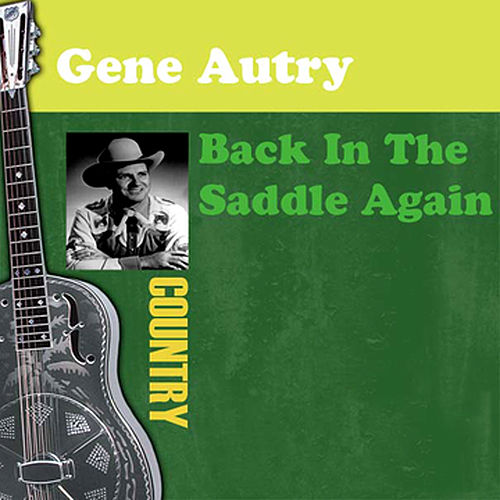 Back In The Saddle Again by Gene Autry