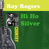 Hi Ho Silver by Roy Rogers