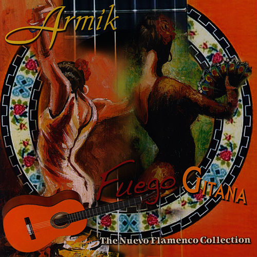 Fuego Gitana, The Nuevo Flamenco Collection by Armik