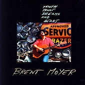 Truth, Trust, Dreams And Heart by Brent Moyer
