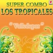 Valledupar de Super Combo Los Tropicales