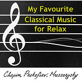 My Favourite Classical Music for Relax - Lounge Chill Out with Chopin, Prokofiev, Mussorgsky de Various Artists