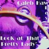 Look at That Pretty Lady de Caleb Hawley