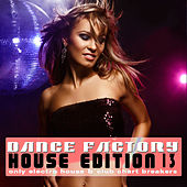 Dance Factory - House Edition, Vol. 13 by Various Artists