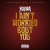 I Ain't Worried 'Bout You by Yooda