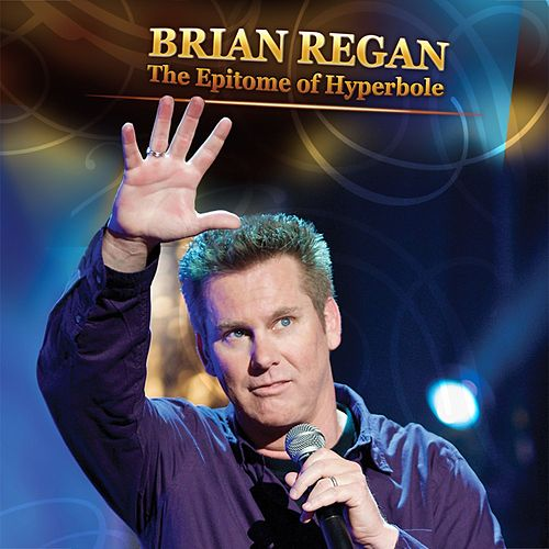 The Epitome of Hyperbole by Brian Regan